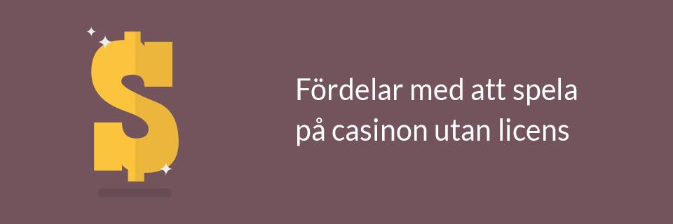 Fördelar med att spela på casinon utan licens