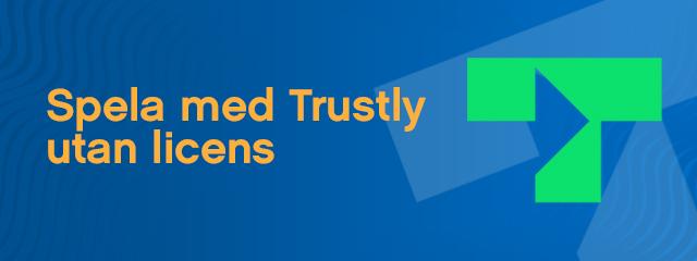 Spela med Trustly utan licens
